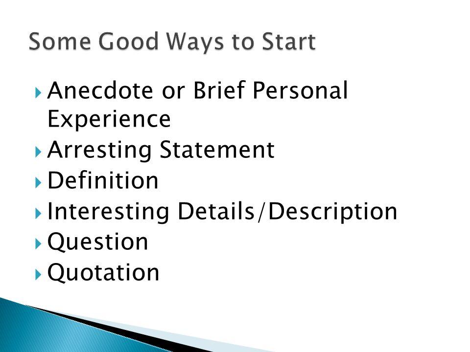  Anecdote or Brief Personal Experience  Arresting Statement  Definition  Interesting Details/Description  Question  Quotation