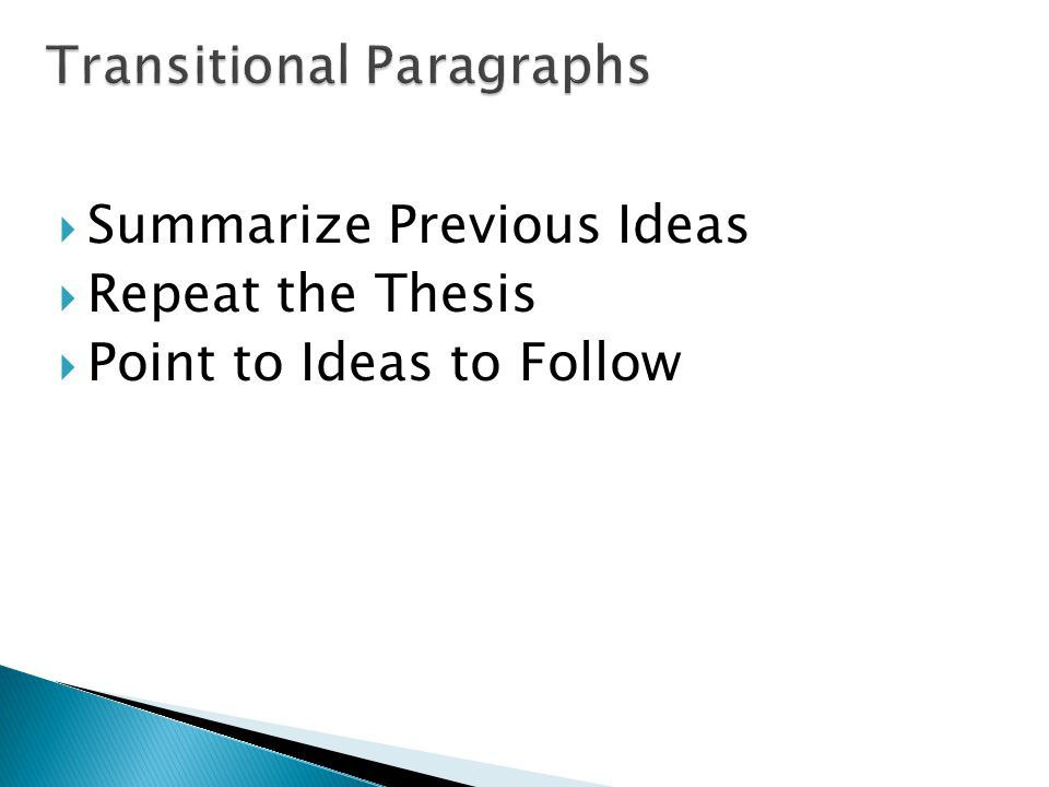  Summarize Previous Ideas  Repeat the Thesis  Point to Ideas to Follow
