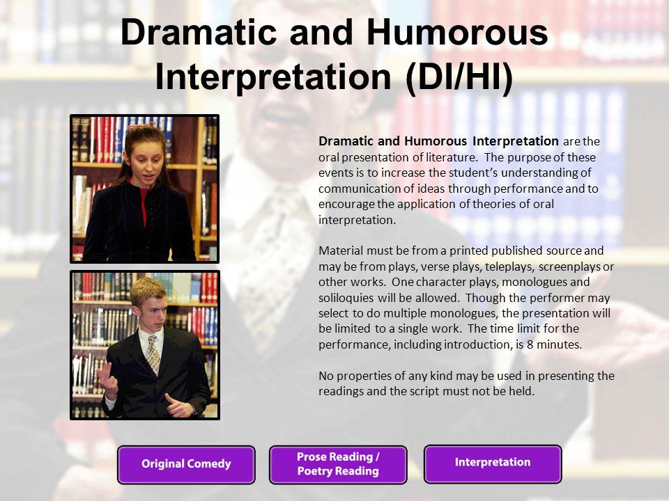 Dramatic and Humorous Interpretation (DI/HI) Dramatic and Humorous Interpretation are the oral presentation of literature.