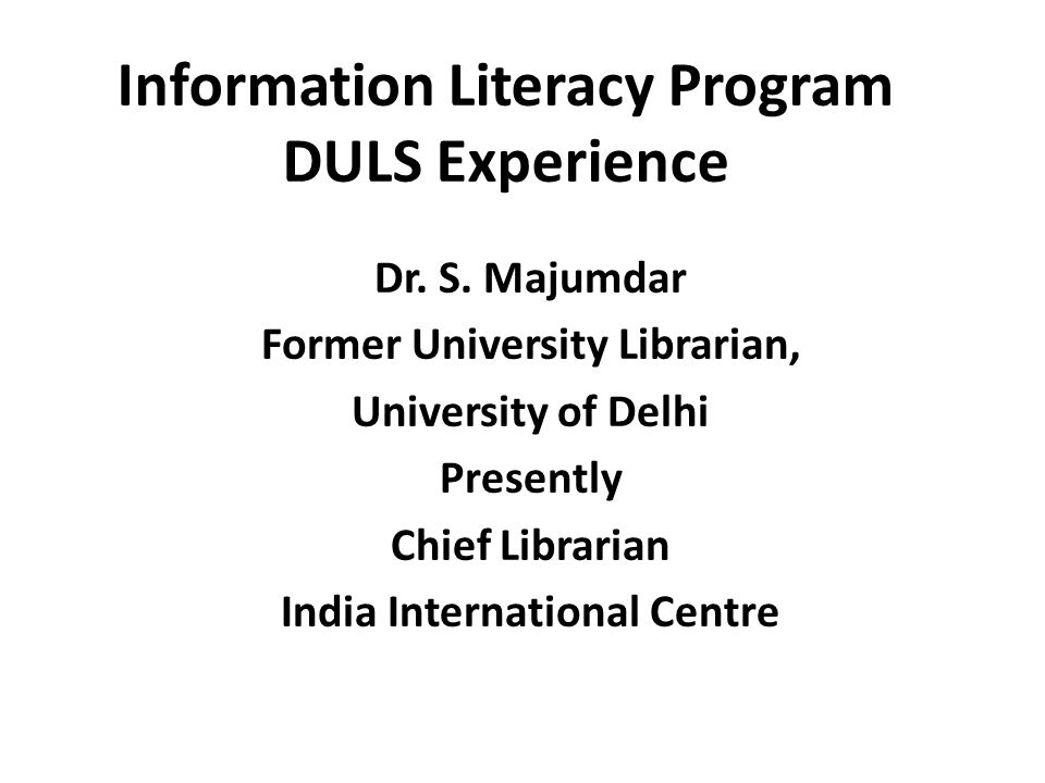 Information Literacy Program DULS Experience Dr. S.