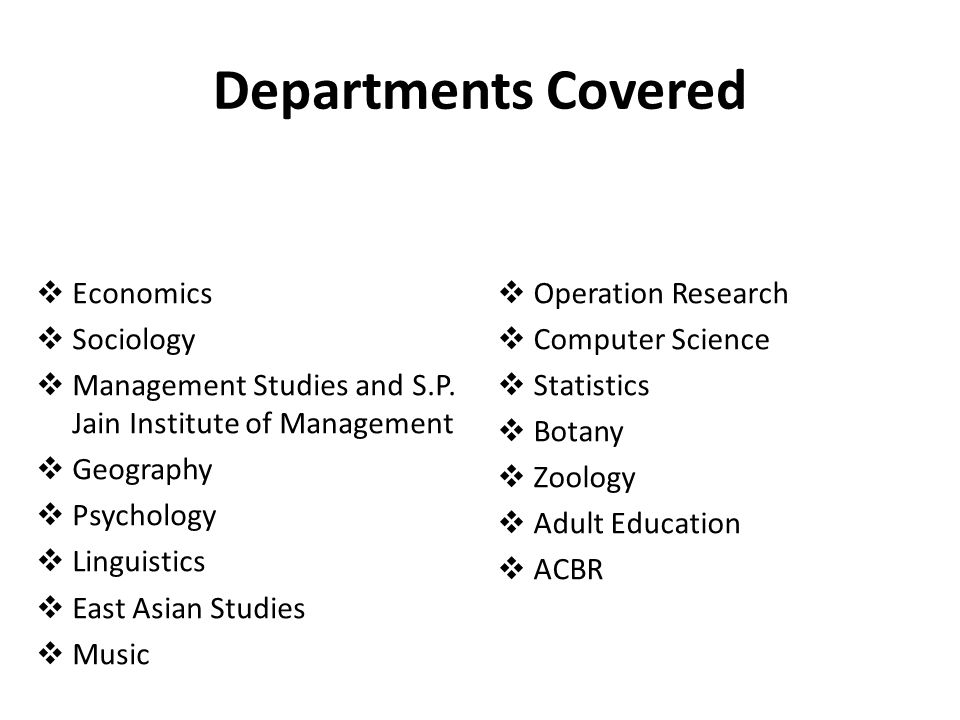 Departments Covered  Economics  Sociology  Management Studies and S.P.