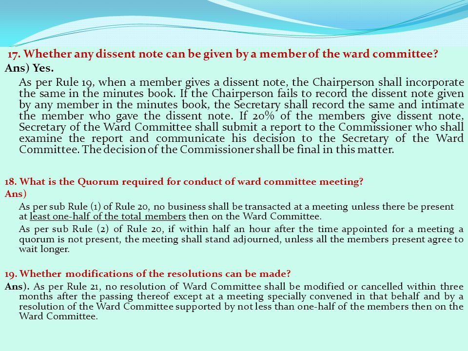 17. Whether any dissent note can be given by a member of the ward committee? Ans) Yes. As per Rule 19, when a member gives a dissent note, the Chairpe