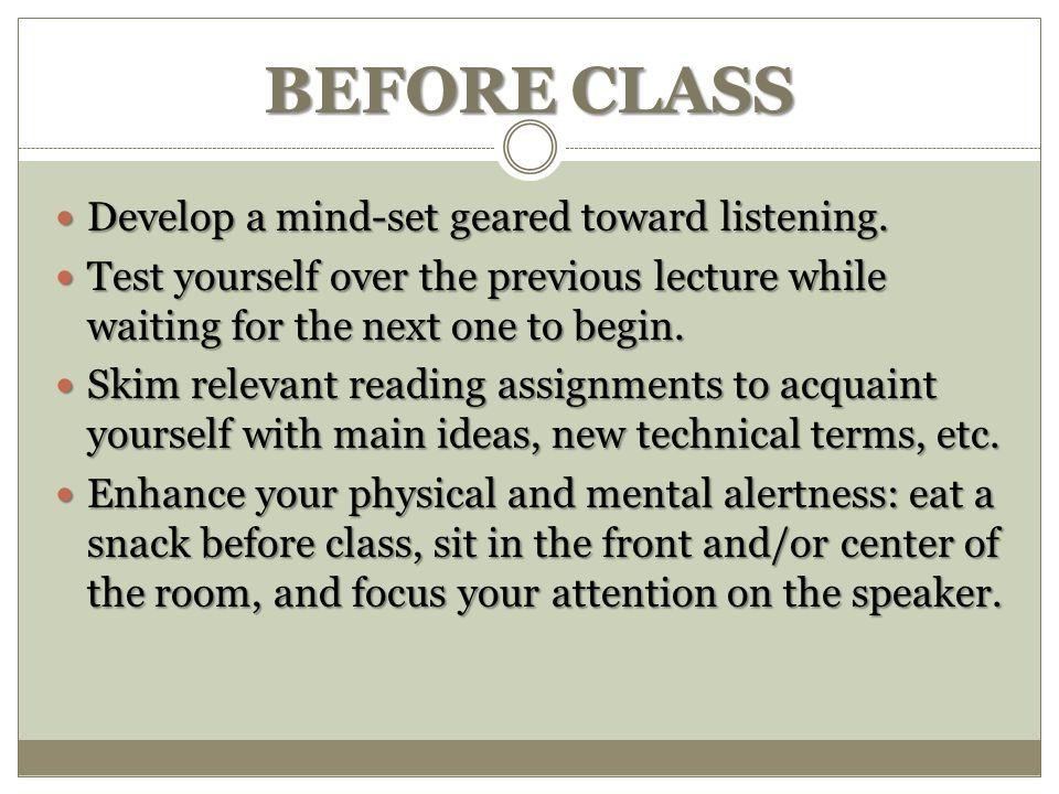 BEFORE CLASS Develop a mind-set geared toward listening.