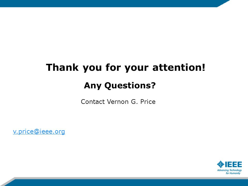 Thank you for your attention! Any Questions Contact Vernon G. Price v.price@ieee.org