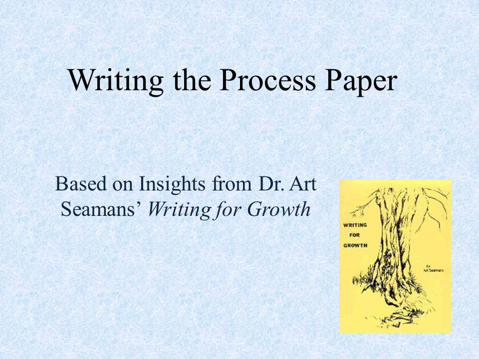 Writing the Process Paper Based on Insights from Dr. Art Seamans' Writing for Growth