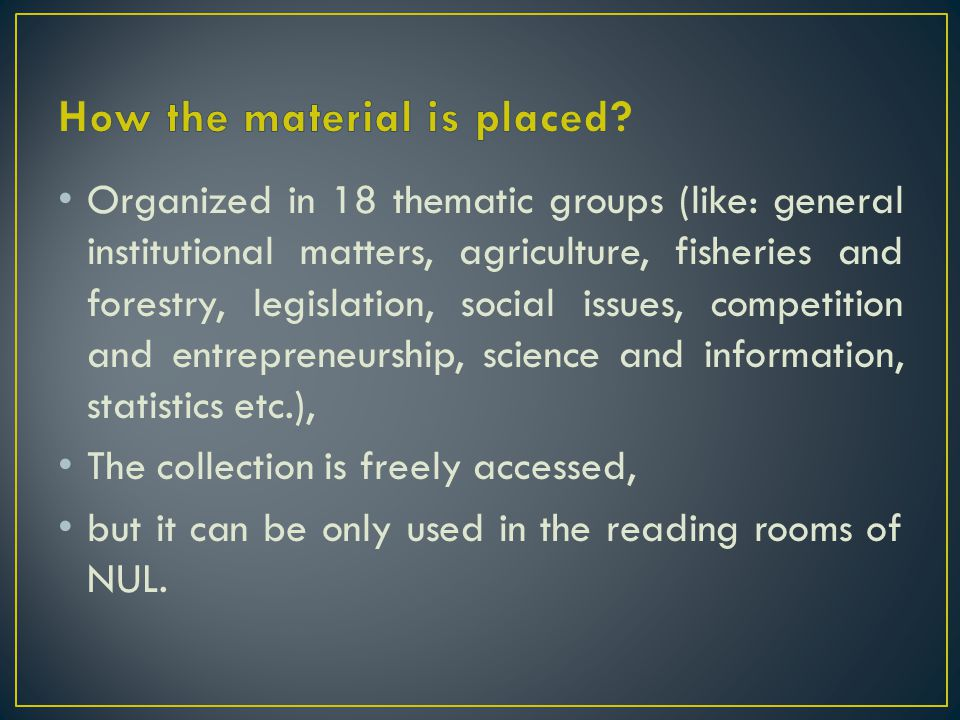Organized in 18 thematic groups (like: general institutional matters, agriculture, fisheries and forestry, legislation, social issues, competition and entrepreneurship, science and information, statistics etc.), The collection is freely accessed, but it can be only used in the reading rooms of NUL.