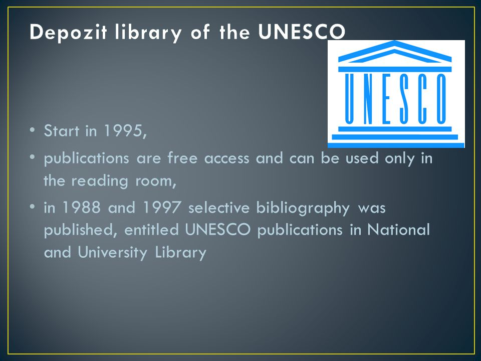Start in 1995, publications are free access and can be used only in the reading room, in 1988 and 1997 selective bibliography was published, entitled UNESCO publications in National and University Library