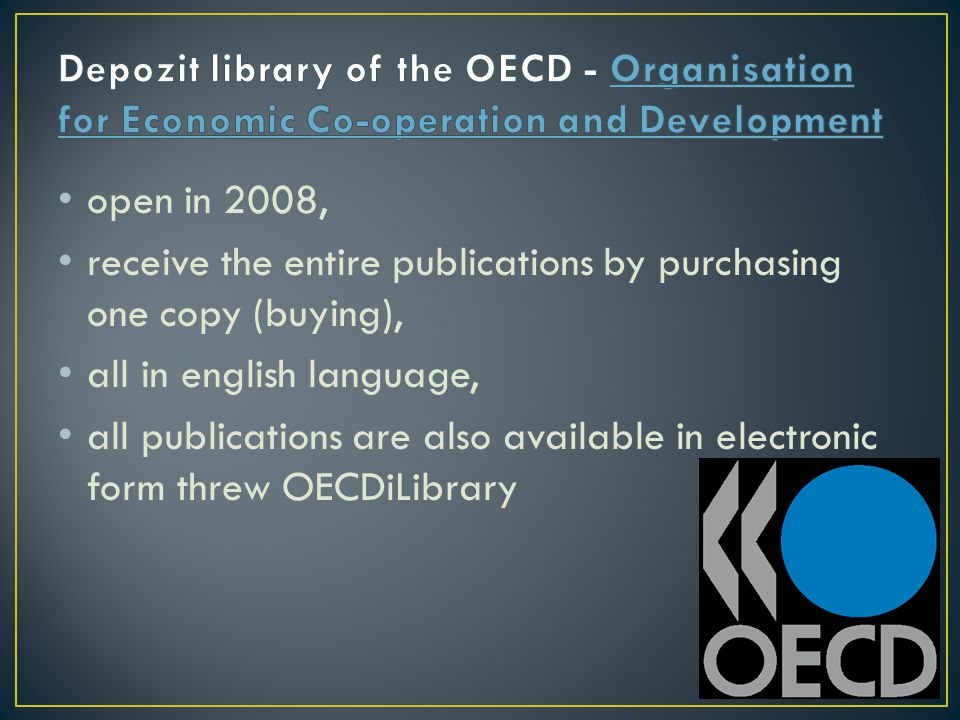 open in 2008, receive the entire publications by purchasing one copy (buying), all in english language, all publications are also available in electronic form threw OECDiLibrary