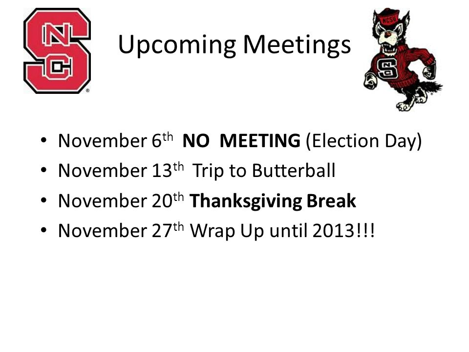 Upcoming Meetings November 6 th NO MEETING (Election Day) November 13 th Trip to Butterball November 20 th Thanksgiving Break November 27 th Wrap Up until 2013!!!