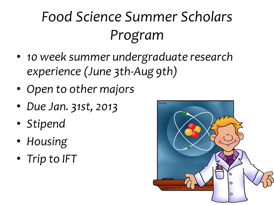 Food Science Summer Scholars Program 10 week summer undergraduate research experience (June 3th-Aug 9th) Open to other majors Due Jan.