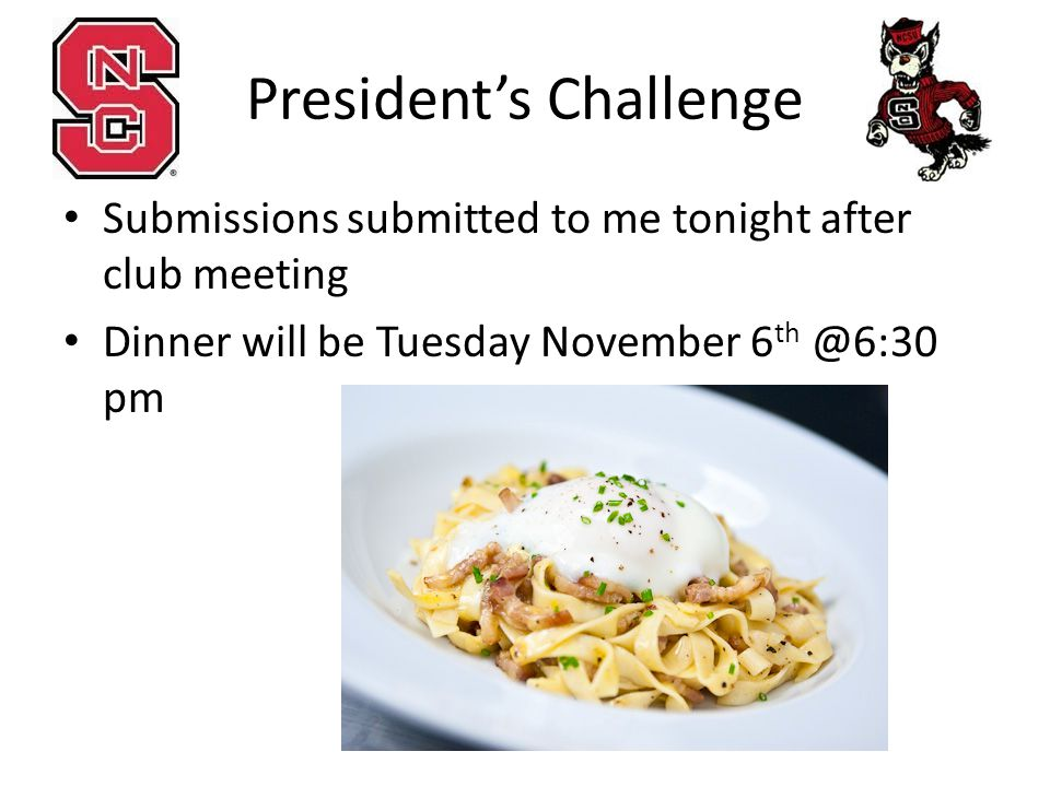President's Challenge Submissions submitted to me tonight after club meeting Dinner will be Tuesday November 6 th @6:30 pm