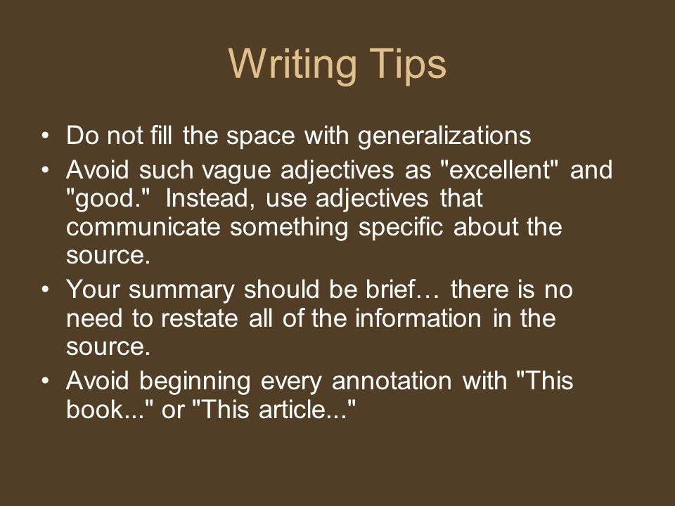 Writing Tips Do not fill the space with generalizations Avoid such vague adjectives as