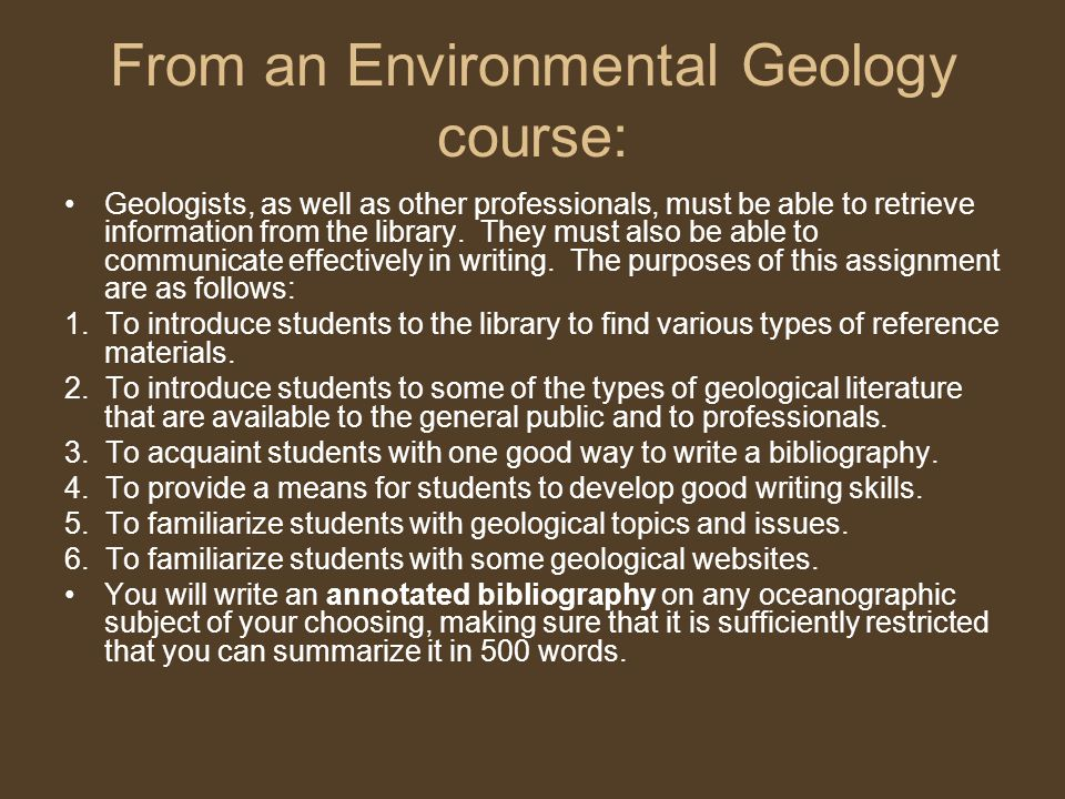 From an Environmental Geology course: Geologists, as well as other professionals, must be able to retrieve information from the library. They must als