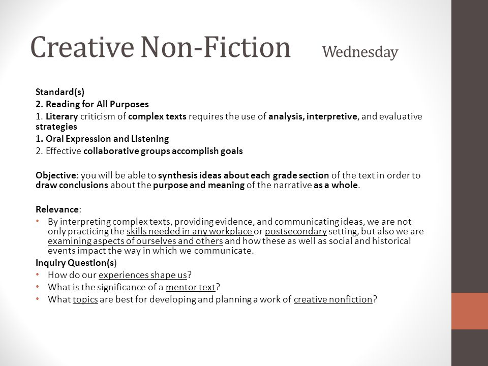 Creative Non-Fiction Wednesday Standard(s) 2. Reading for All Purposes 1. Literary criticism of complex texts requires the use of analysis, interpreti