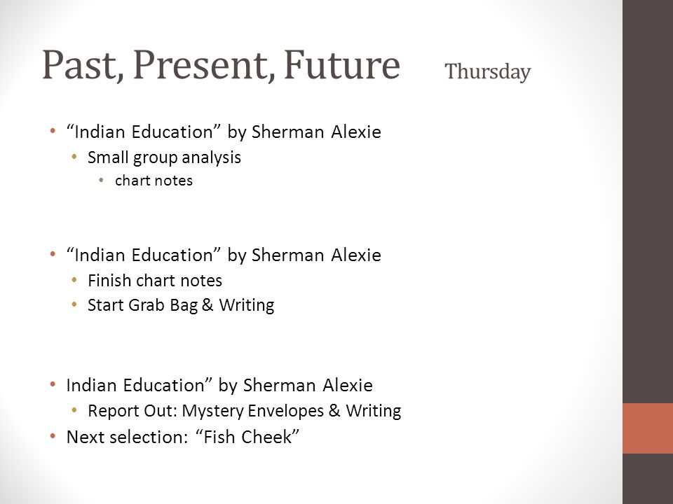 """Past, Present, Future Thursday """"Indian Education"""" by Sherman Alexie Small group analysis chart notes """"Indian Education"""" by Sherman Alexie Finish chart"""