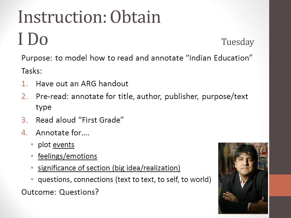 """Instruction: Obtain I Do Tuesday Purpose: to model how to read and annotate """"Indian Education"""" Tasks: 1.Have out an ARG handout 2.Pre-read: annotate f"""