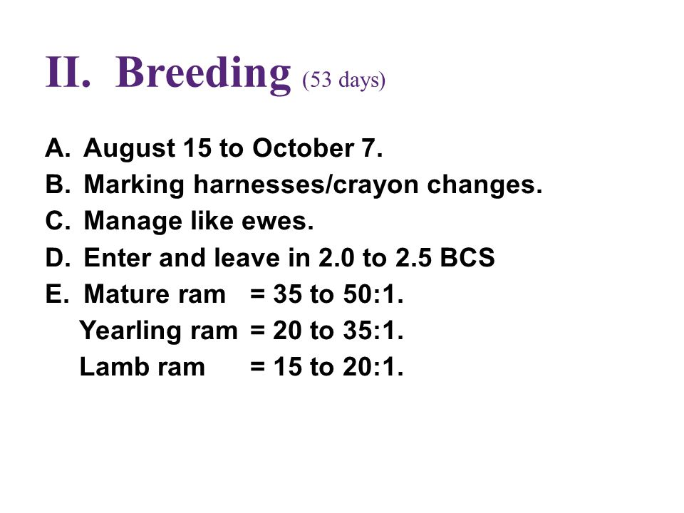 II. Breeding (53 days) A.August 15 to October 7. B.Marking harnesses/crayon changes.
