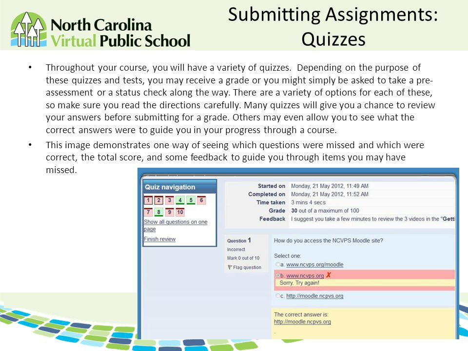 Submitting Assignments: Quizzes Throughout your course, you will have a variety of quizzes. Depending on the purpose of these quizzes and tests, you m