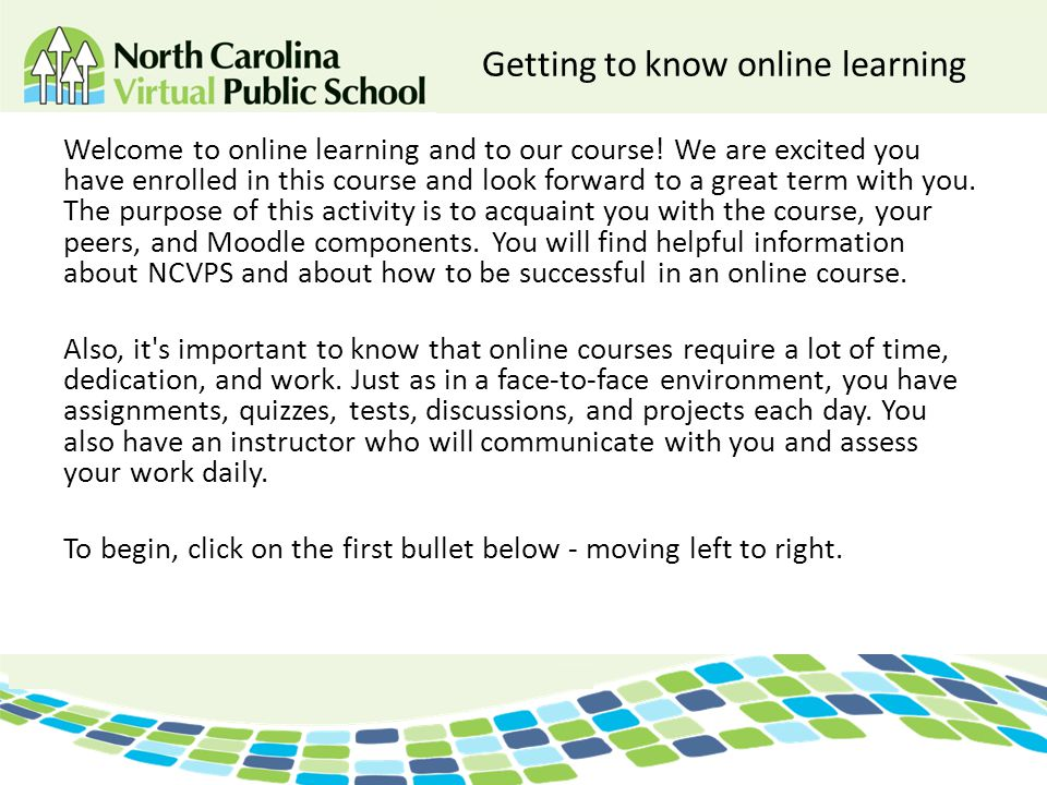 Getting to know online learning Welcome to online learning and to our course! We are excited you have enrolled in this course and look forward to a gr