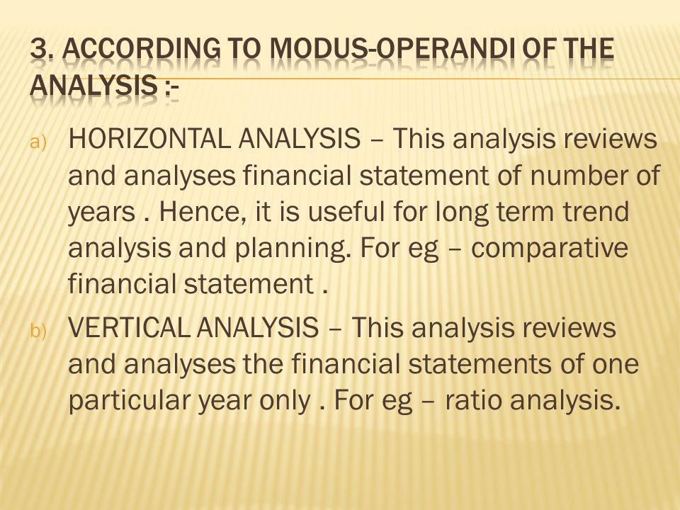 a) LONG TERM ANALYSIS – This analysis is made to study the long term financial position, profitability and earning capacity of a business concern.