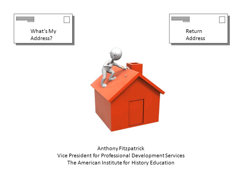 Anthony Fitzpatrick Vice President for Professional Development Services The American Institute for History Education Return Address What's My Address?