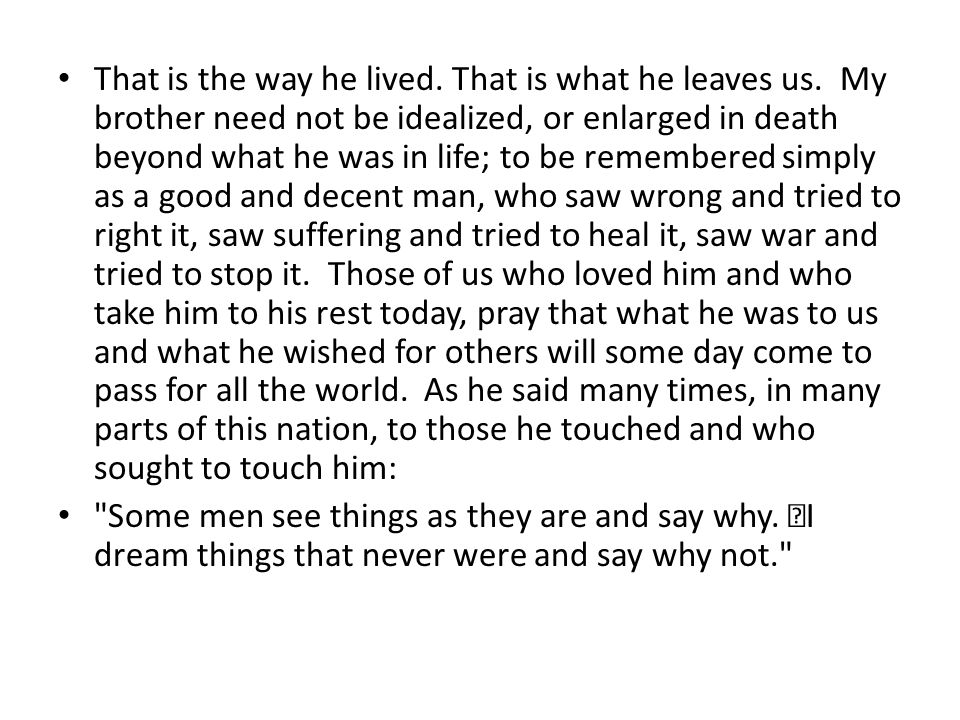 That is the way he lived. That is what he leaves us.