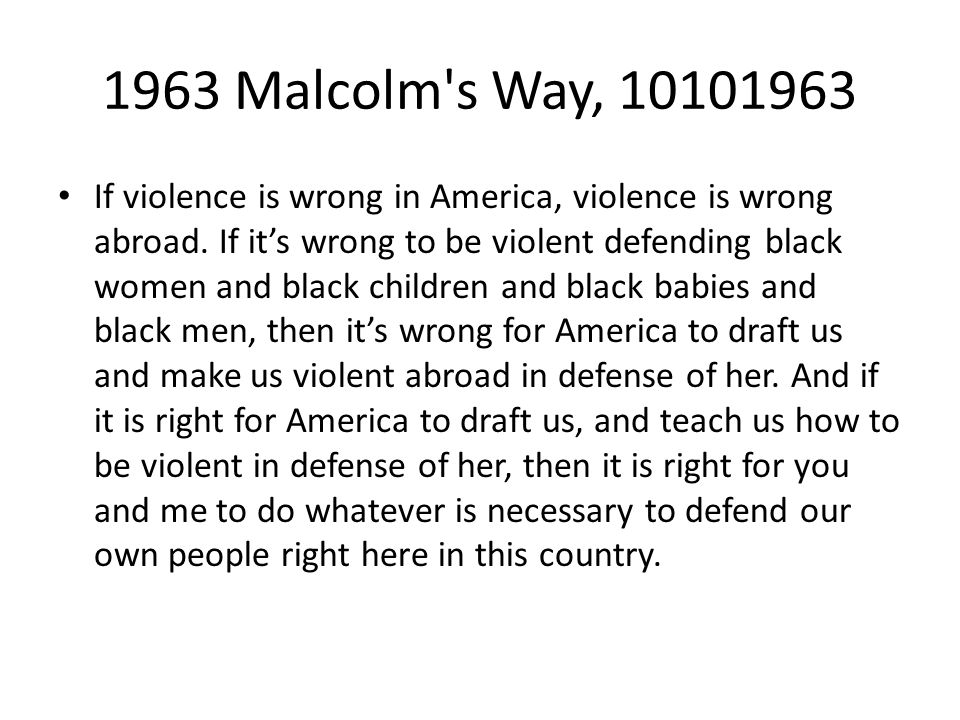 1963 Malcolm s Way, 10101963 If violence is wrong in America, violence is wrong abroad.