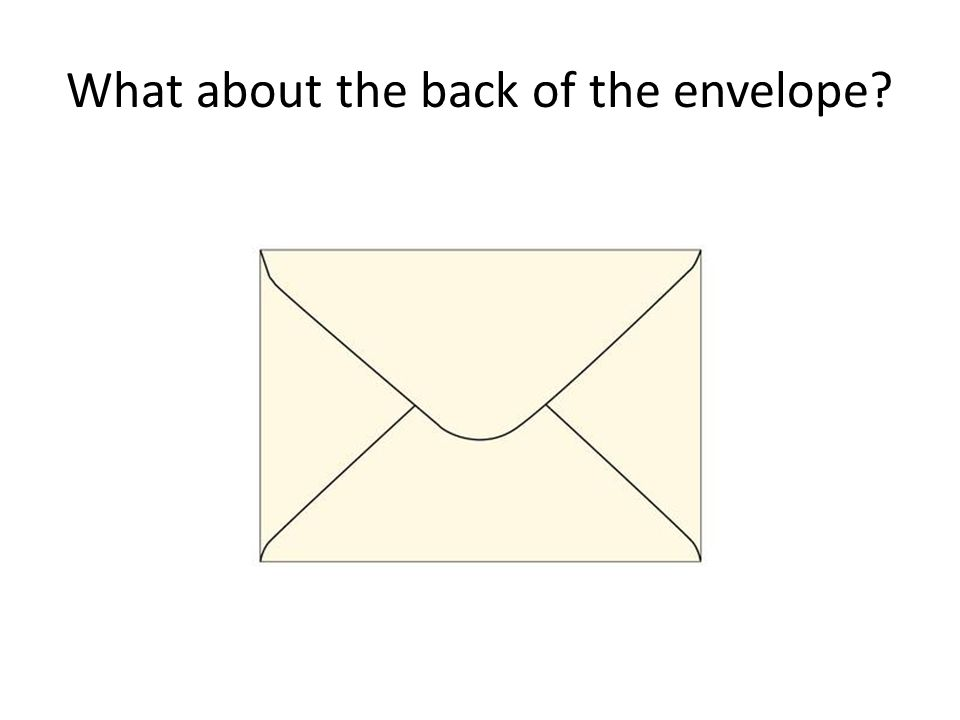 What about the back of the envelope?
