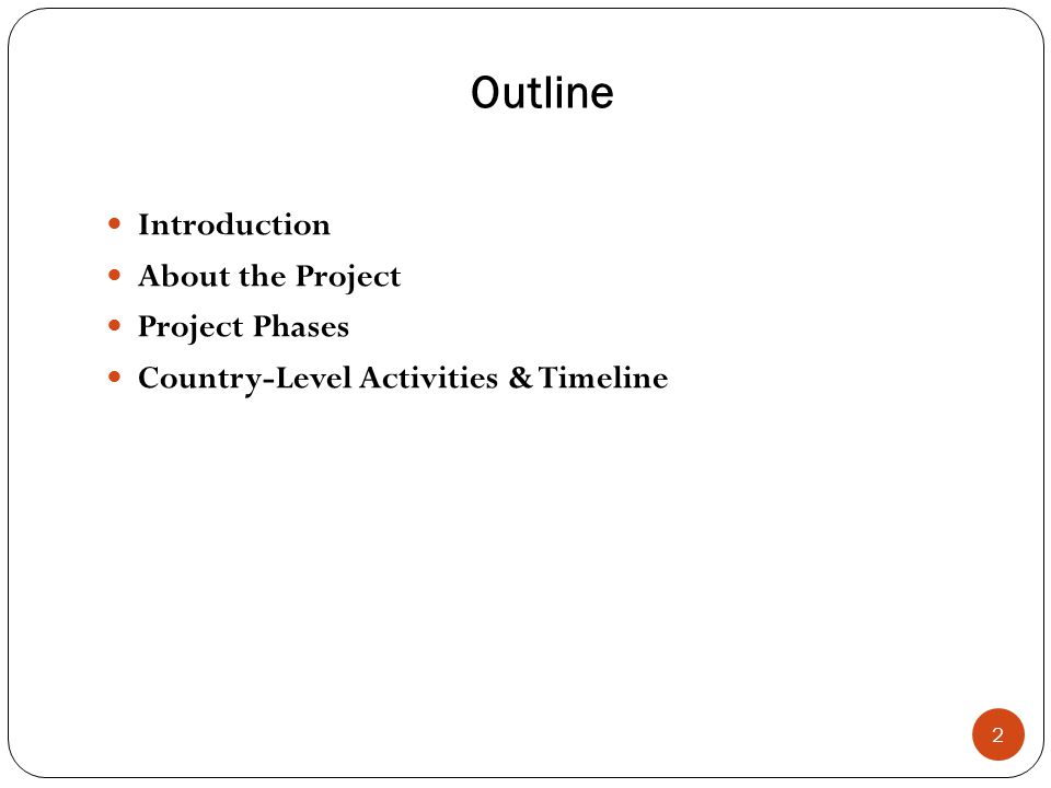 Outline 2 Introduction About the Project Project Phases Country-Level Activities & Timeline