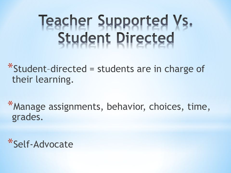 * Student–directed = students are in charge of their learning.