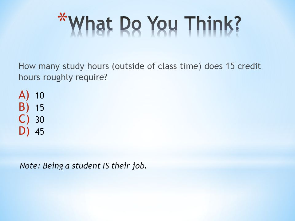 How many study hours (outside of class time) does 15 credit hours roughly require.
