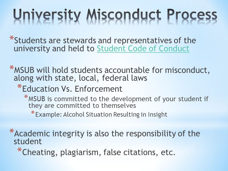 * Students are stewards and representatives of the university and held to Student Code of ConductStudent Code of Conduct * MSUB will hold students accountable for misconduct, along with state, local, federal laws * Education Vs.