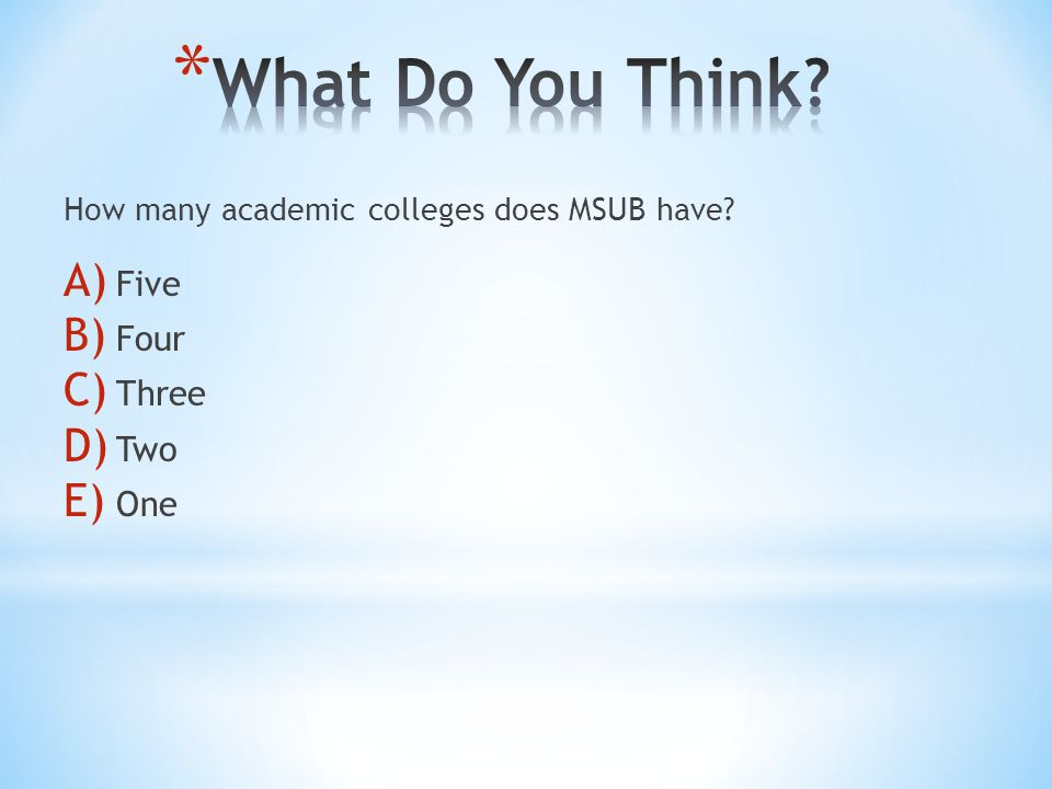 How many academic colleges does MSUB have? A) Five B) Four C) Three D) Two E) One