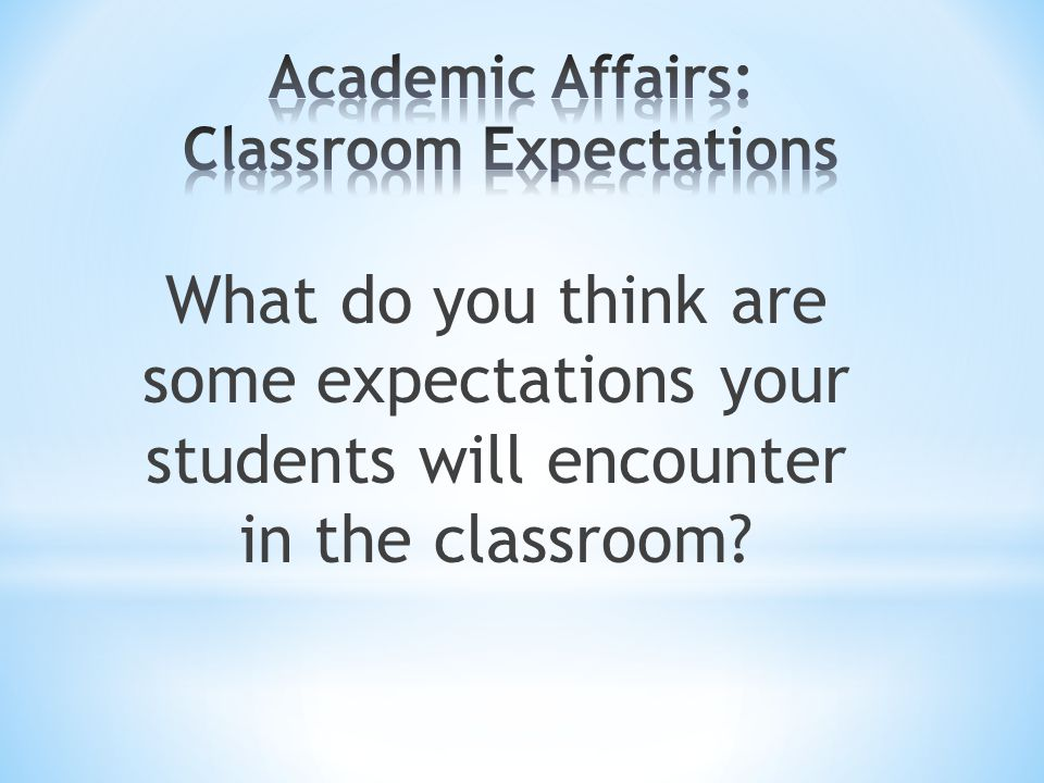 What do you think are some expectations your students will encounter in the classroom?