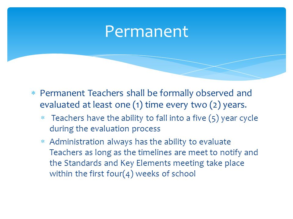  Permanent Teachers shall be formally observed and evaluated at least one (1) time every two (2) years.