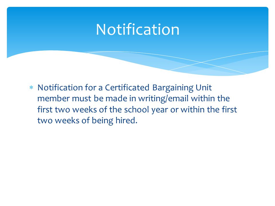  Notification for a Certificated Bargaining Unit member must be made in writing/email within the first two weeks of the school year or within the first two weeks of being hired.
