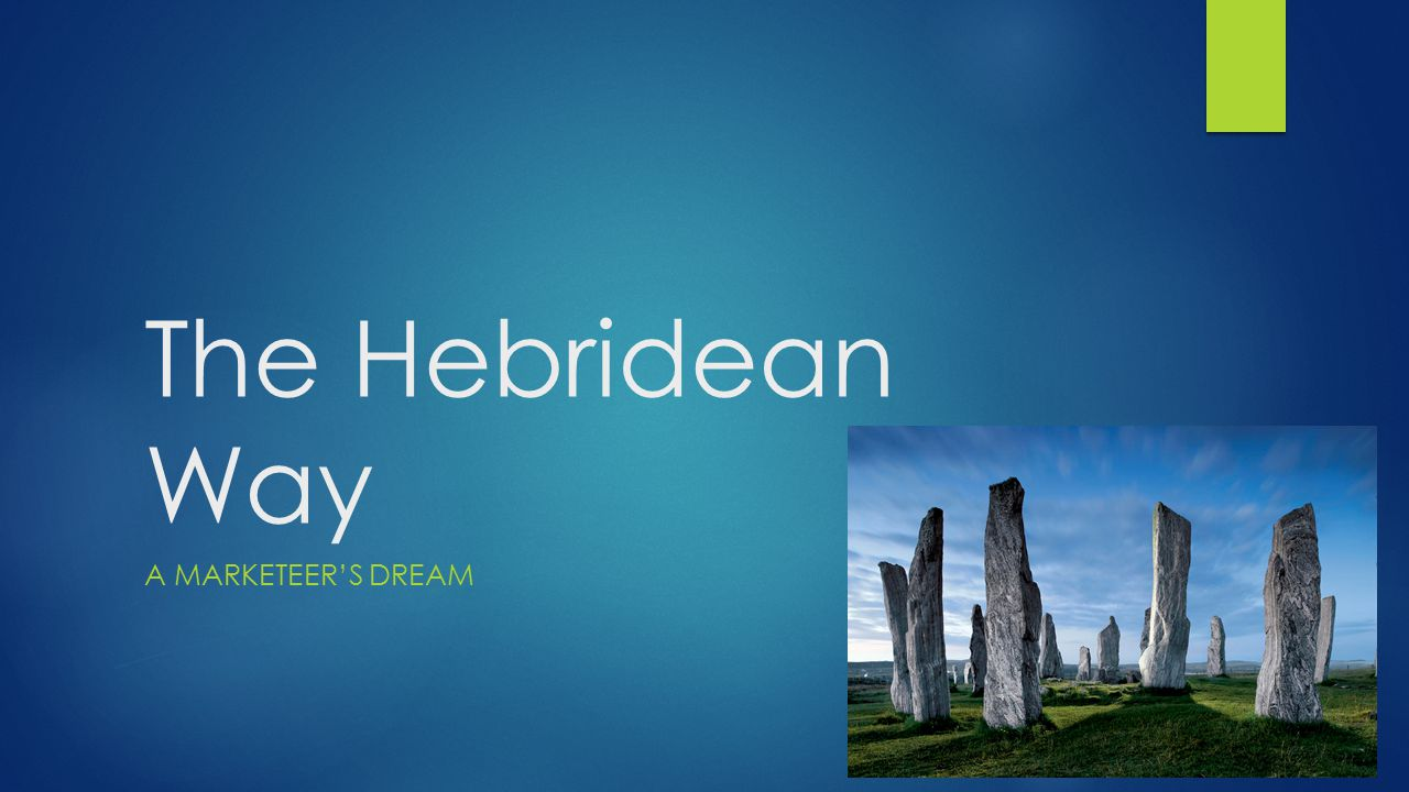 The Hebridean Way A MARKETEER'S DREAM