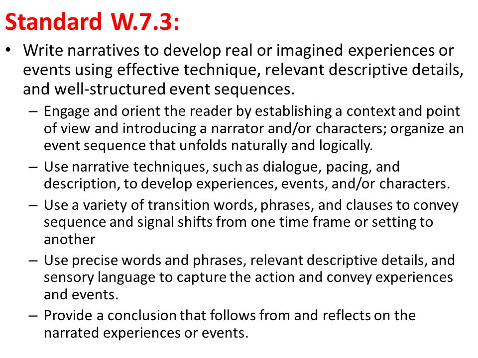 Standard W.7.3: Write narratives to develop real or imagined experiences or events using effective technique, relevant descriptive details, and well-structured event sequences.
