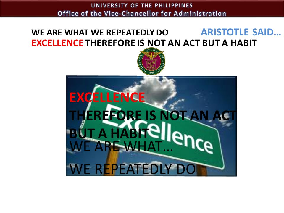 Administrative Excellence Research and Extension functions Academic Excellence provide nurturing and enabling environment for the University to carry out: provide nurturing and enabling environment for the University to carry out: Thrusts: 1.Promotion of Filipino language and culture; 2.Excellence in instruction; 3.Search for truth and new knowledge; 4.Public Service; 5.Democratization of access to a UP education; 6.Internal Governance; 7.Student, faculty and staff welfare.