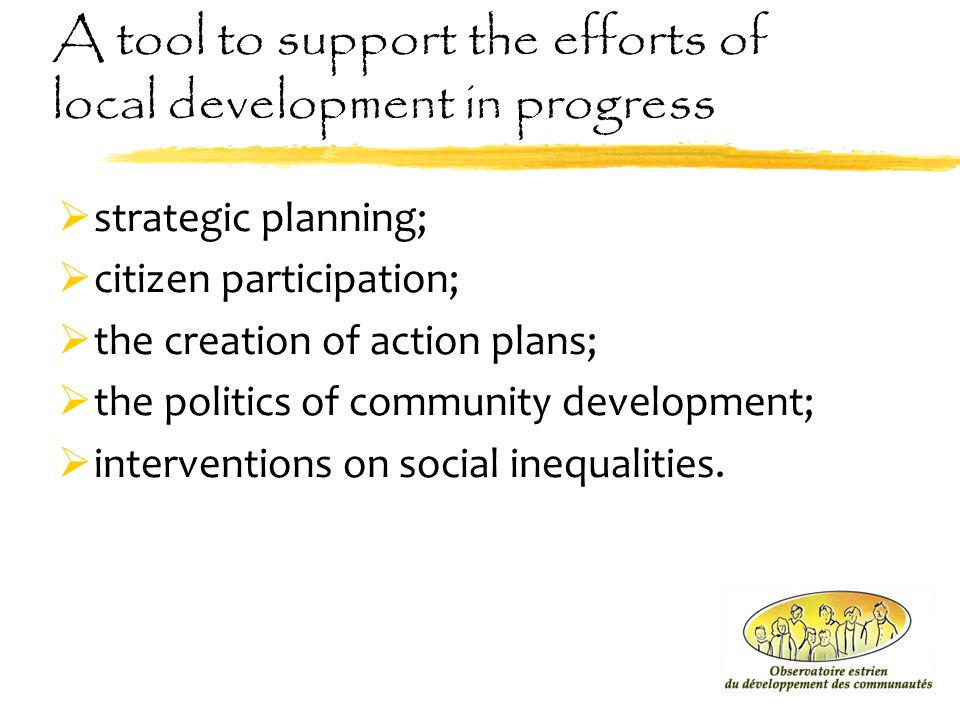 A tool to support the efforts of local development in progress  strategic planning;  citizen participation;  the creation of action plans;  the po