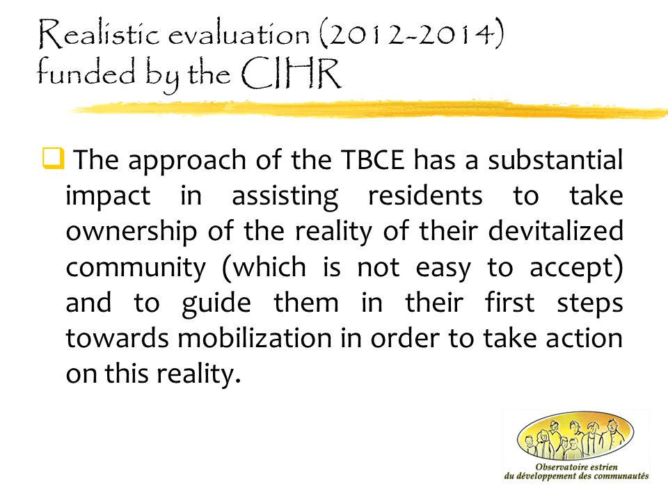 Realistic evaluation (2012-2014) funded by the CIHR  The approach of the TBCE has a substantial impact in assisting residents to take ownership of th