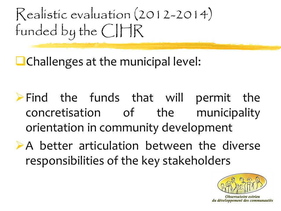 Realistic evaluation (2012-2014) funded by the CIHR  Challenges at the municipal level:  Find the funds that will permit the concretisation of the m