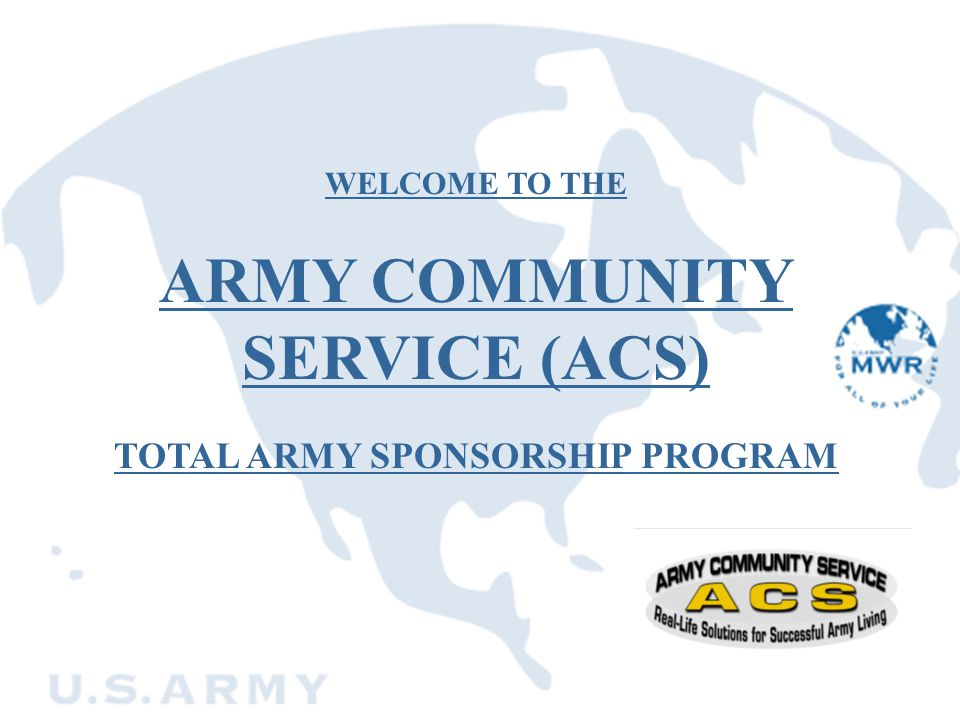 WELCOME TO THE ARMY COMMUNITY SERVICE (ACS) TOTAL ARMY SPONSORSHIP PROGRAM