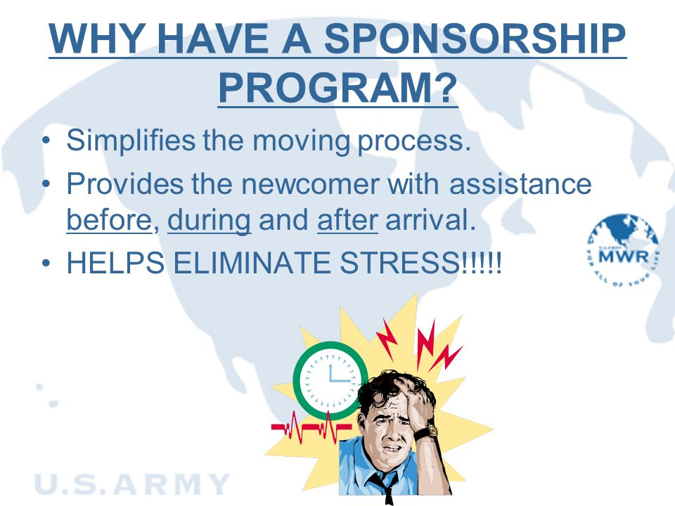 WHY HAVE A SPONSORSHIP PROGRAM? Simplifies the moving process. Provides the newcomer with assistance before, during and after arrival. HELPS ELIMINATE