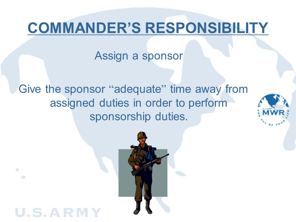 """COMMANDER'S RESPONSIBILITY Assign a sponsor Give the sponsor """" adequate """" time away from assigned duties in order to perform sponsorship duties."""