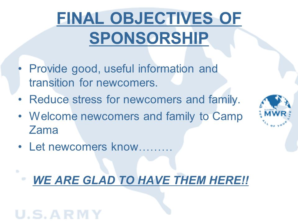 FINAL OBJECTIVES OF SPONSORSHIP Provide good, useful information and transition for newcomers. Reduce stress for newcomers and family. Welcome newcome