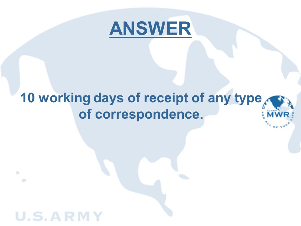 ANSWER 10 working days of receipt of any type of correspondence.
