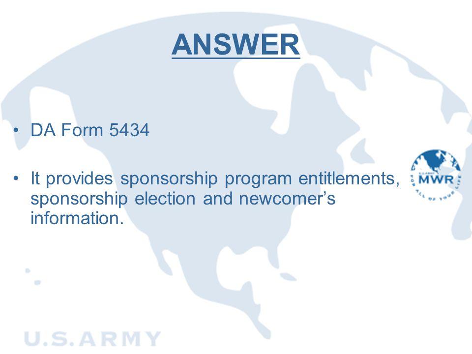 ANSWER DA Form 5434 It provides sponsorship program entitlements, sponsorship election and newcomer's information.