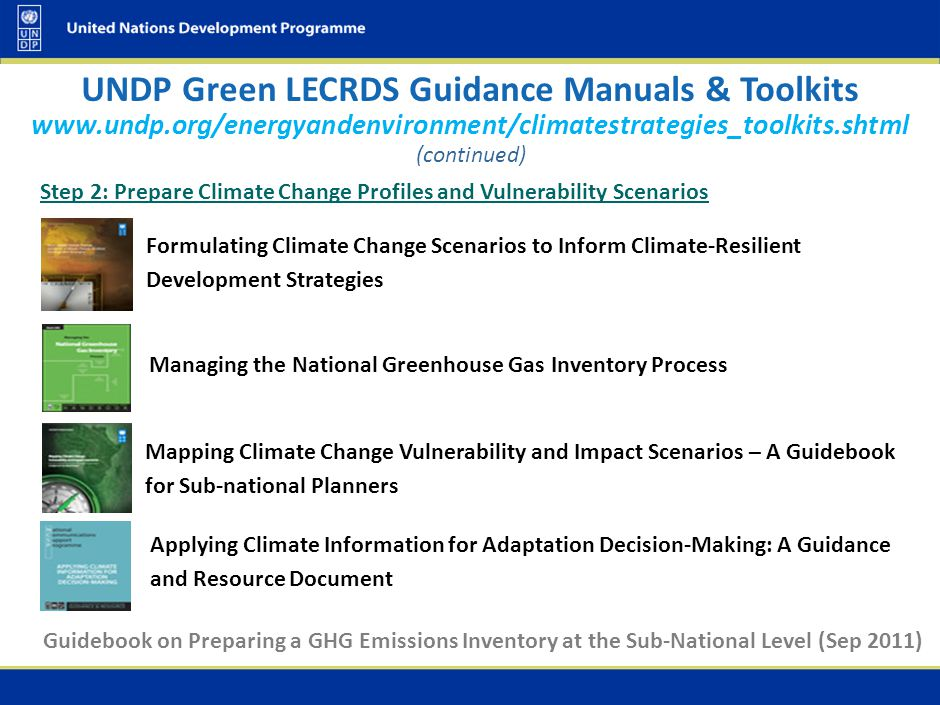(continued) UNDP Green LECRDS Guidance Manuals & Toolkits Step 2: Prepare Climate Change Profiles and Vulnerability Scenarios Formulating Climate Chan