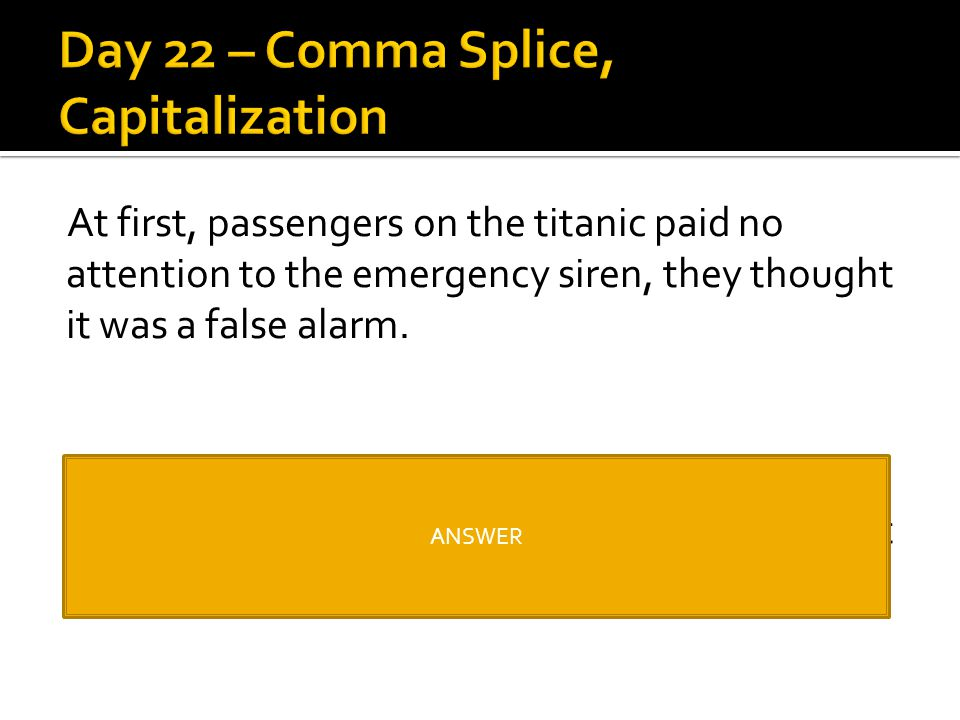 At first, passengers on the titanic paid no attention to the emergency siren, they thought it was a false alarm. At first, passengers on the Titanic p